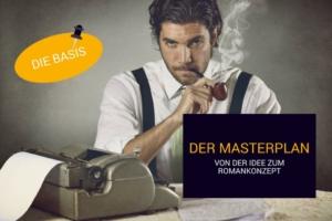 Der Masterplan. Von der Idee zum Romankonzept