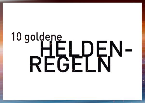 10 goldene Heldenregeln